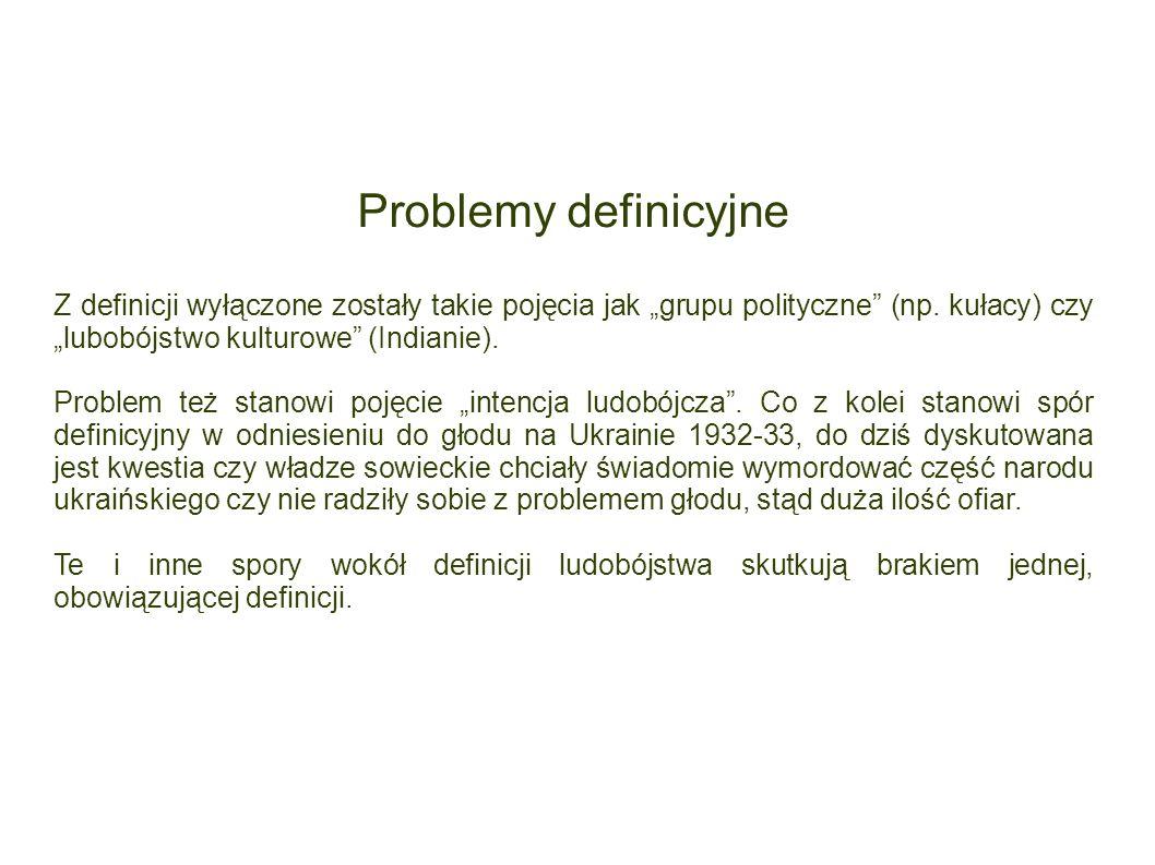 Problemy definicyjne Z definicji wyłączone zostały takie pojęcia jak grupu polityczne (np. kułacy) czy lubobójstwo kulturowe (Indianie). Problem też s