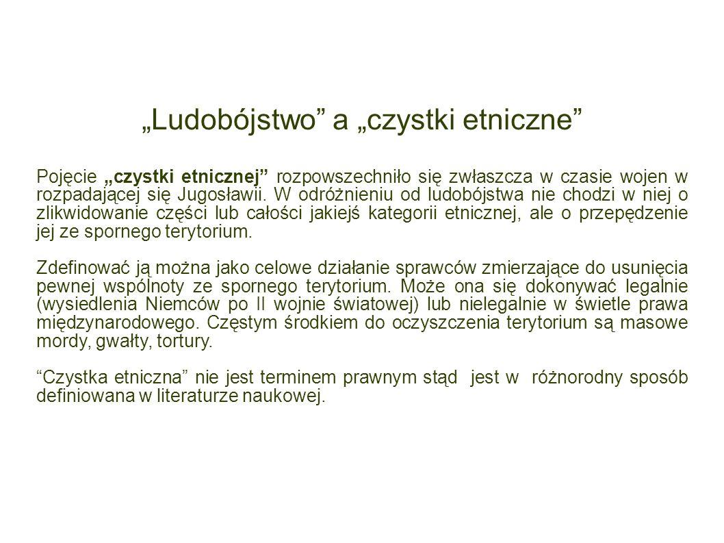 Ludobójstwo a czystki etniczne Pojęcie czystki etnicznej rozpowszechniło się zwłaszcza w czasie wojen w rozpadającej się Jugosławii. W odróżnieniu od