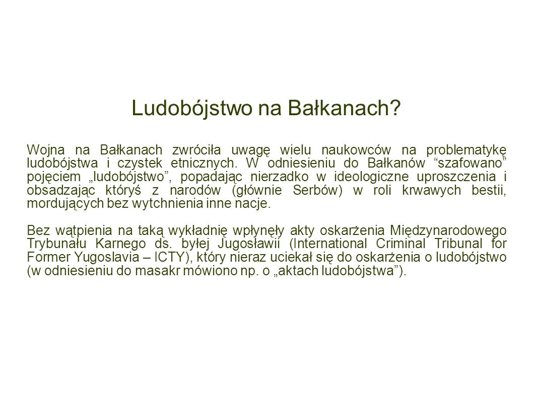 Ludobójstwo na Bałkanach? Wojna na Bałkanach zwróciła uwagę wielu naukowców na problematykę ludobójstwa i czystek etnicznych. W odniesieniu do Bałkanó