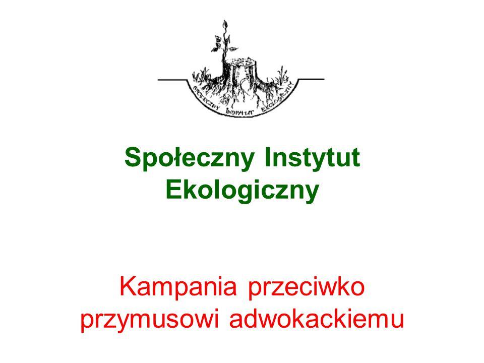 Społeczny Instytut Ekologiczny Kampania przeciwko przymusowi adwokackiemu