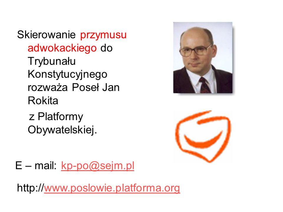 Skierowanie przymusu adwokackiego do Trybunału Konstytucyjnego rozważa Poseł Jan Rokita z Platformy Obywatelskiej. E – mail: kp-po@sejm.plkp-po@sejm.p