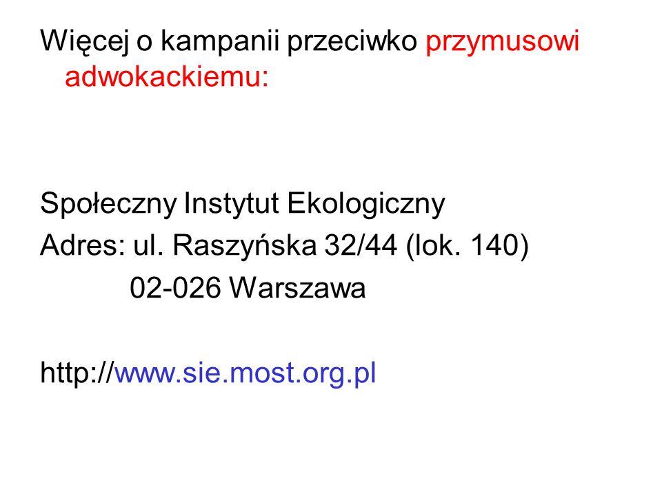 Więcej o kampanii przeciwko przymusowi adwokackiemu: Społeczny Instytut Ekologiczny Adres: ul. Raszyńska 32/44 (lok. 140) 02-026 Warszawa http://www.s