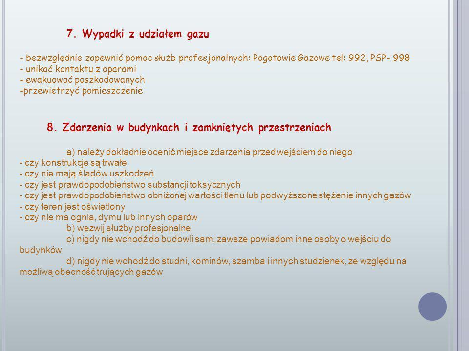 7. Wypadki z udziałem gazu - bezwzględnie zapewnić pomoc służb profesjonalnych: Pogotowie Gazowe tel: 992, PSP- 998 - unikać kontaktu z oparami - ewak