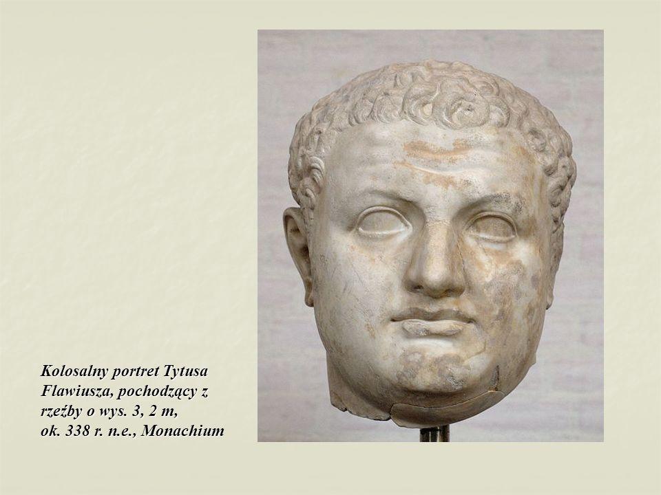 Kolosalny portret Tytusa Flawiusza, pochodzący z rzeźby o wys. 3, 2 m, ok. 338 r. n.e., Monachium