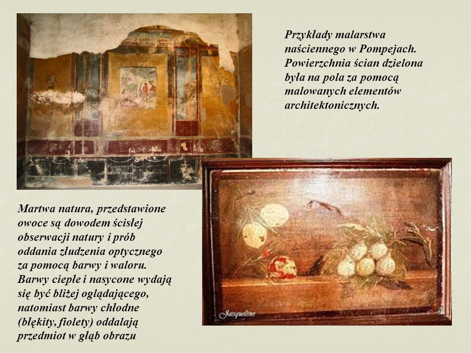 Przykłady malarstwa naściennego w Pompejach. Powierzchnia ścian dzielona była na pola za pomocą malowanych elementów architektonicznych. Martwa natura