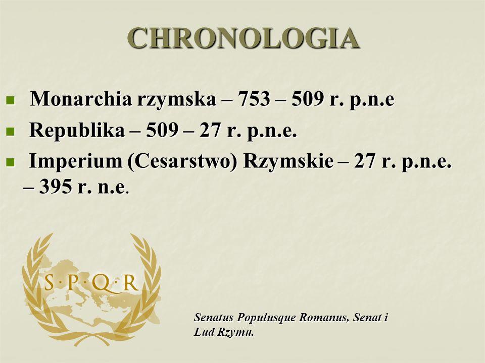 CHRONOLOGIA Monarchia rzymska – 753 – 509 r. p.n.e Monarchia rzymska – 753 – 509 r. p.n.e Republika – 509 – 27 r. p.n.e. Republika – 509 – 27 r. p.n.e