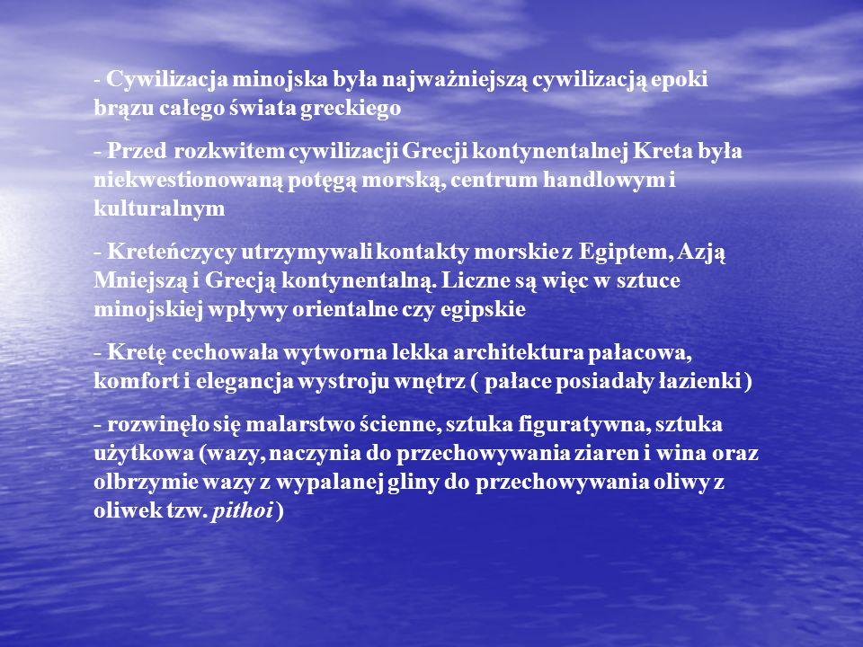 - Cywilizacja minojska była najważniejszą cywilizacją epoki brązu całego świata greckiego - Przed rozkwitem cywilizacji Grecji kontynentalnej Kreta była niekwestionowaną potęgą morską, centrum handlowym i kulturalnym - Kreteńczycy utrzymywali kontakty morskie z Egiptem, Azją Mniejszą i Grecją kontynentalną.