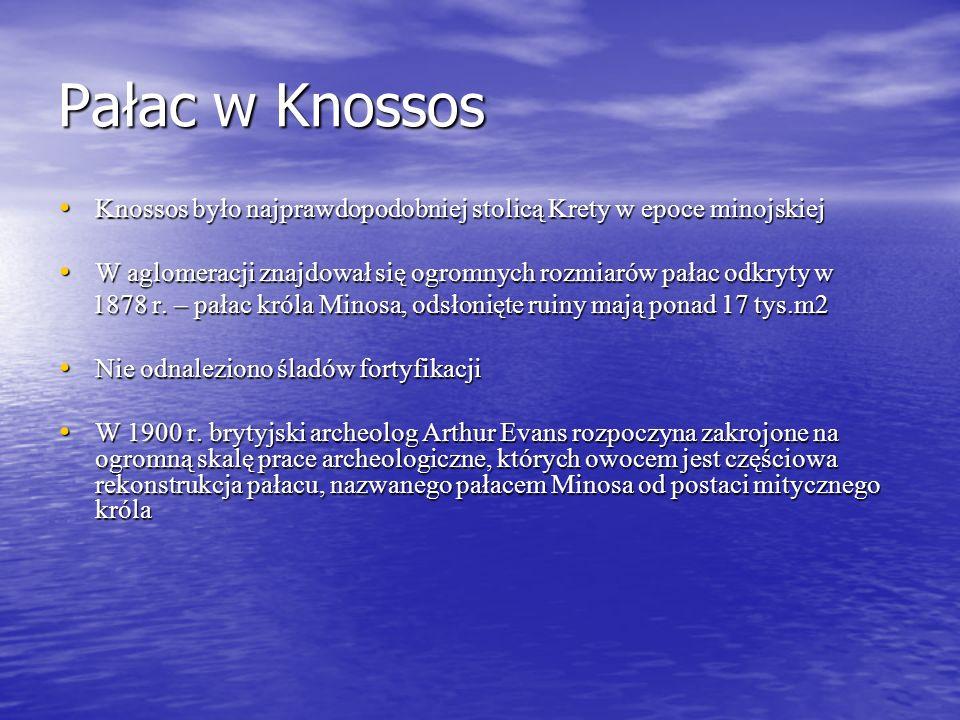 Pałac w Knossos Knossos było najprawdopodobniej stolicą Krety w epoce minojskiej Knossos było najprawdopodobniej stolicą Krety w epoce minojskiej W aglomeracji znajdował się ogromnych rozmiarów pałac odkryty w W aglomeracji znajdował się ogromnych rozmiarów pałac odkryty w 1878 r.
