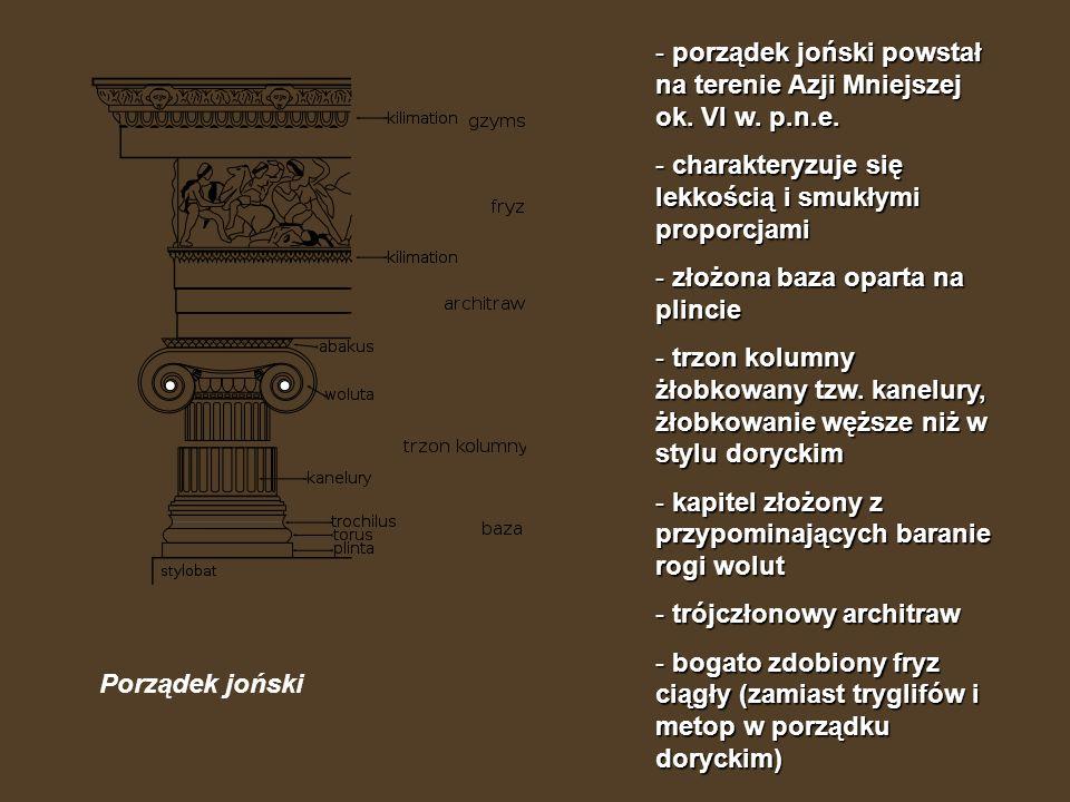 - porządek joński powstał na terenie Azji Mniejszej ok. VI w. p.n.e. - charakteryzuje się lekkością i smukłymi proporcjami - złożona baza oparta na pl
