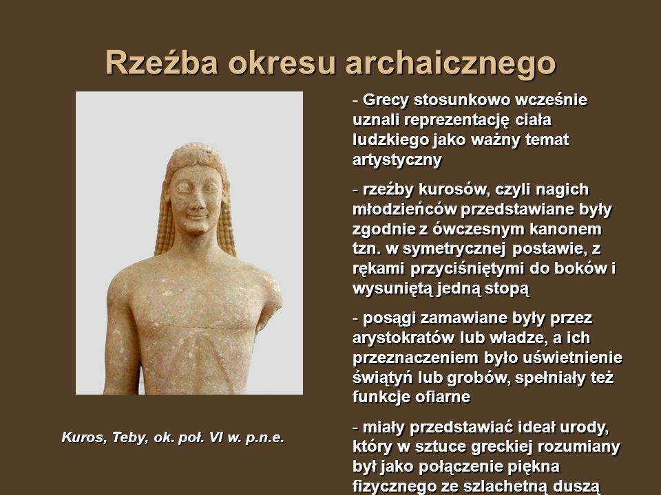 Rzeźba okresu archaicznego Kuros, Teby, ok. poł. VI w. p.n.e. Grecy stosunkowo wcześnie uznali reprezentację ciała ludzkiego jako ważny temat artystyc