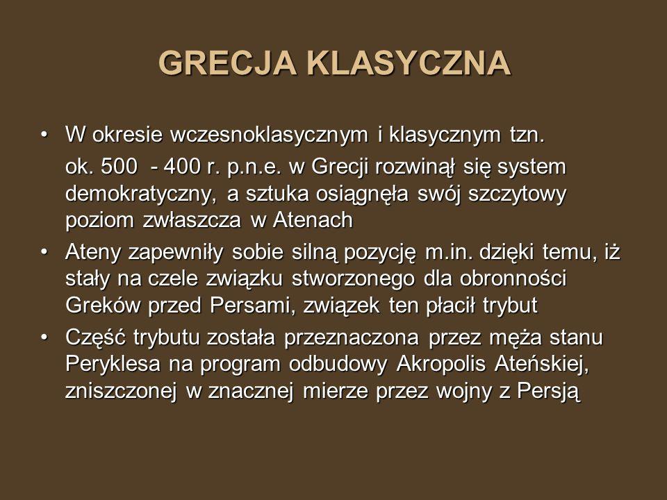 GRECJA KLASYCZNA W okresie wczesnoklasycznym i klasycznym tzn.W okresie wczesnoklasycznym i klasycznym tzn. ok. 500 - 400 r. p.n.e. w Grecji rozwinął