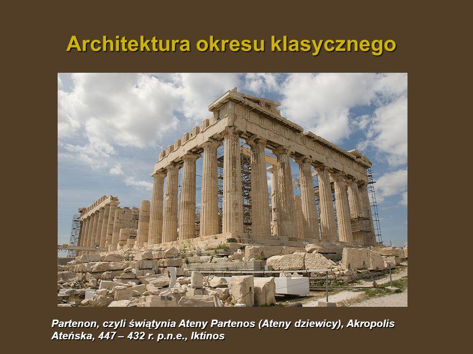 Partenon, czyli świątynia Ateny Partenos (Ateny dziewicy), Akropolis Ateńska, 447 – 432 r. p.n.e., Iktinos Architektura okresu klasycznego