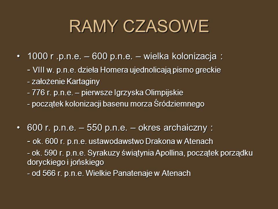 RAMY CZASOWE 1000 r.p.n.e. – 600 p.n.e. – wielka kolonizacja :1000 r.p.n.e. – 600 p.n.e. – wielka kolonizacja : - VIII w. p.n.e. dzieła Homera ujednol