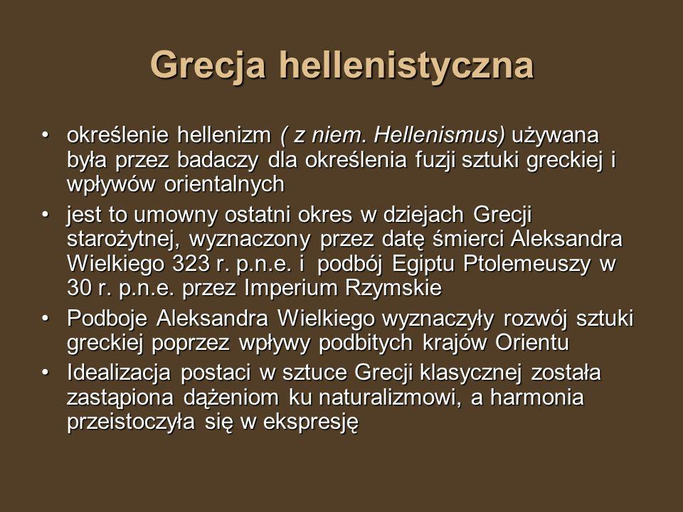 Grecja hellenistyczna określenie hellenizm ( z niem. Hellenismus) używana była przez badaczy dla określenia fuzji sztuki greckiej i wpływów orientalny