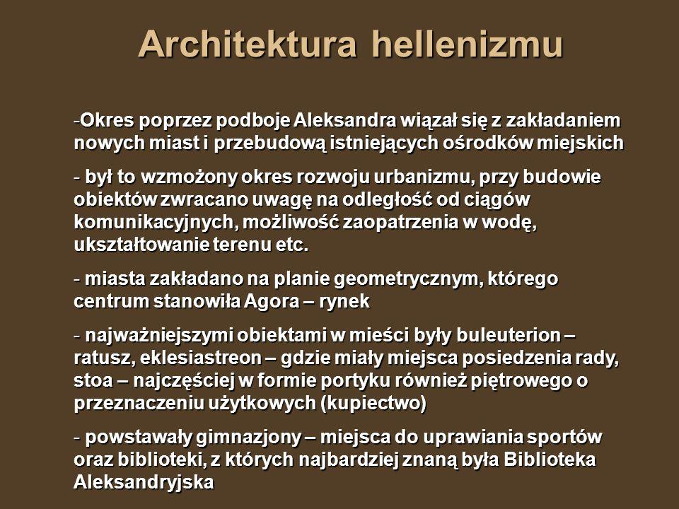 Architektura hellenizmu -Okres poprzez podboje Aleksandra wiązał się z zakładaniem nowych miast i przebudową istniejących ośrodków miejskich - był to