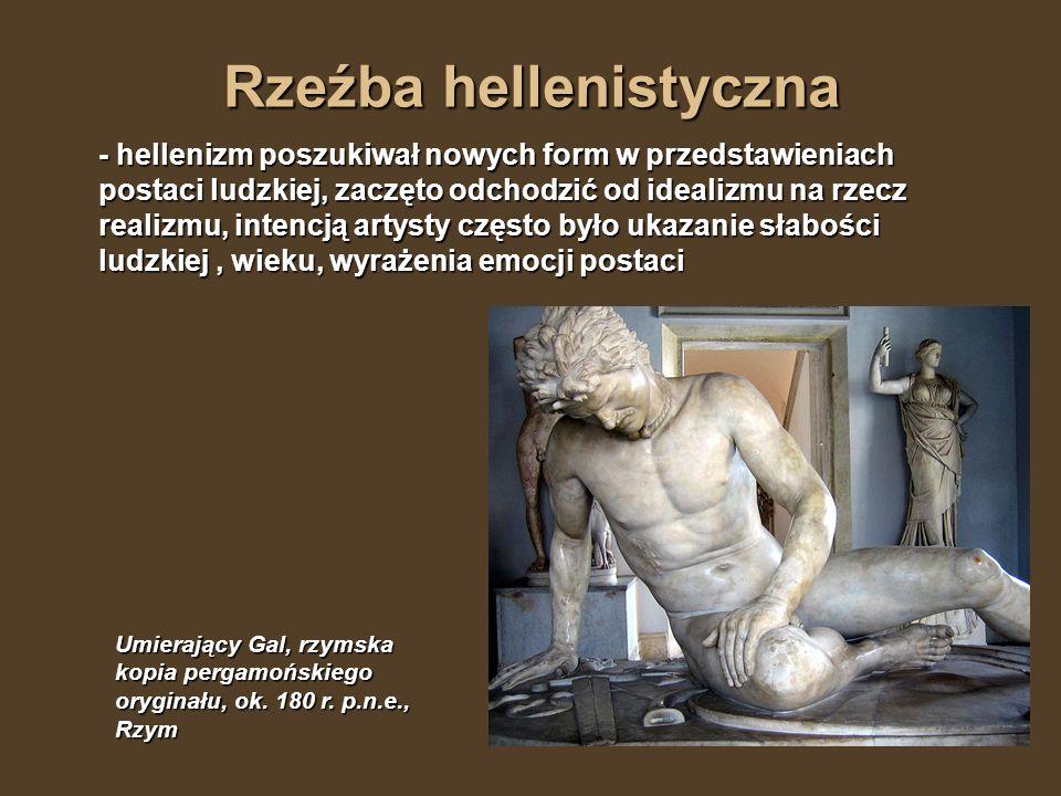 Rzeźba hellenistyczna - hellenizm poszukiwał nowych form w przedstawieniach postaci ludzkiej, zaczęto odchodzić od idealizmu na rzecz realizmu, intenc