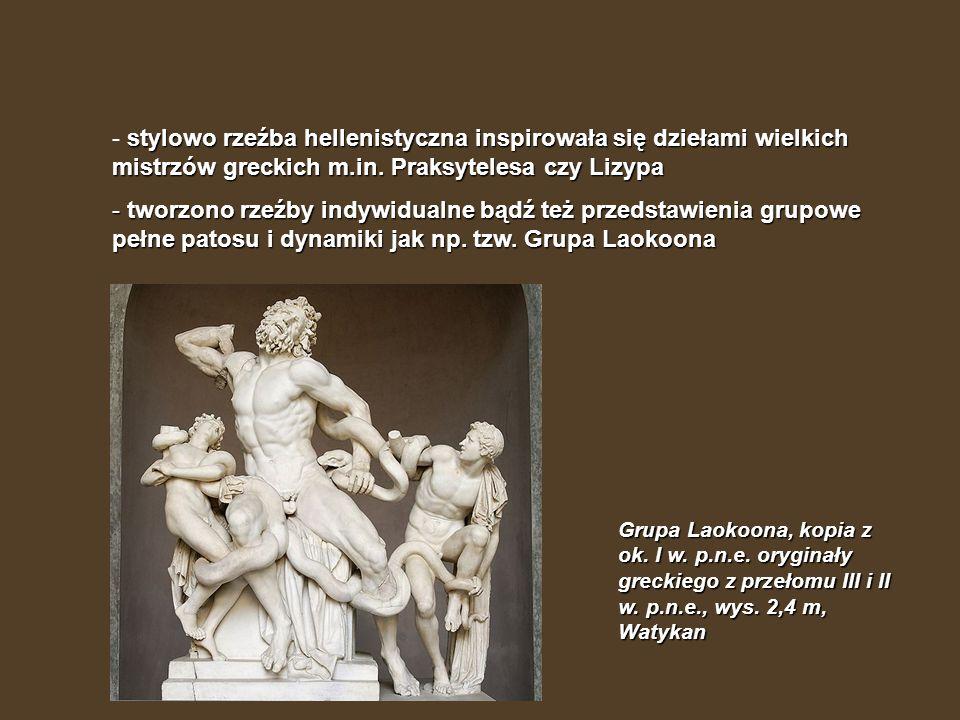 stylowo rzeźba hellenistyczna inspirowała się dziełami wielkich mistrzów greckich m.in. Praksytelesa czy Lizypa - stylowo rzeźba hellenistyczna inspir