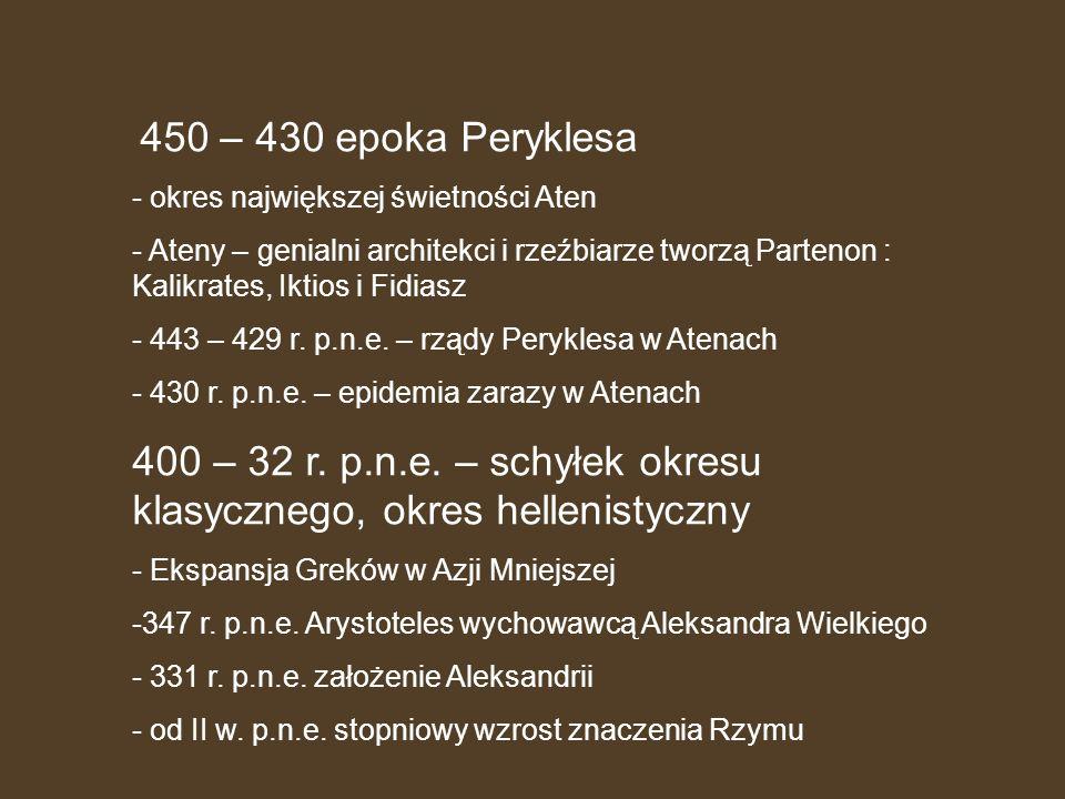 450 – 430 epoka Peryklesa - okres największej świetności Aten - Ateny – genialni architekci i rzeźbiarze tworzą Partenon : Kalikrates, Iktios i Fidias