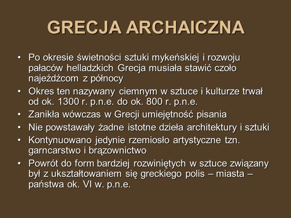 GRECJA ARCHAICZNA Po okresie świetności sztuki mykeńskiej i rozwoju pałaców helladzkich Grecja musiała stawić czoło najeźdźcom z północyPo okresie świ