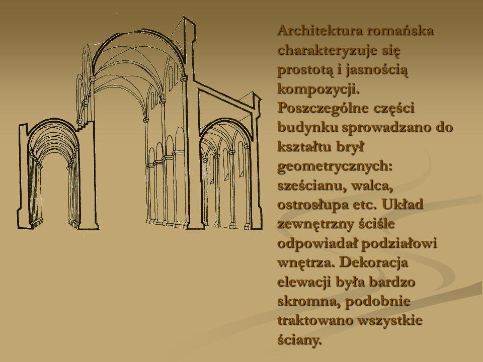 Architektura romańska charakteryzuje się prostotą i jasnością kompozycji. Poszczególne części budynku sprowadzano do kształtu brył geometrycznych: sze