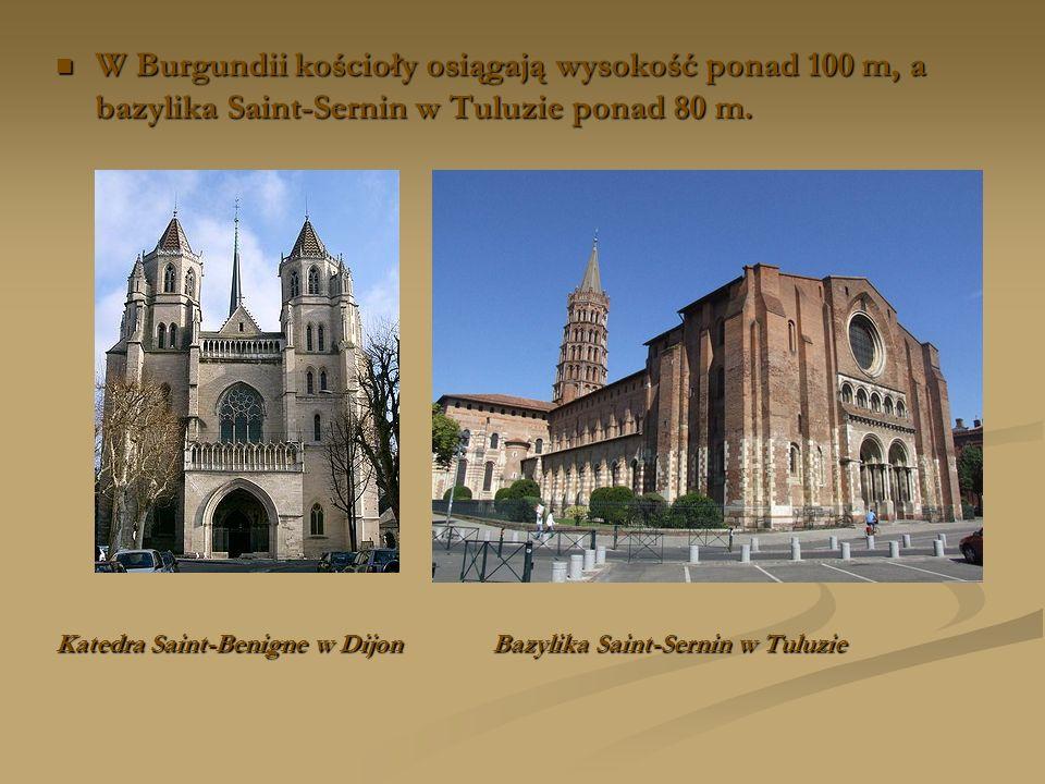 W Burgundii kościoły osiągają wysokość ponad 100 m, a bazylika Saint-Sernin w Tuluzie ponad 80 m. W Burgundii kościoły osiągają wysokość ponad 100 m,