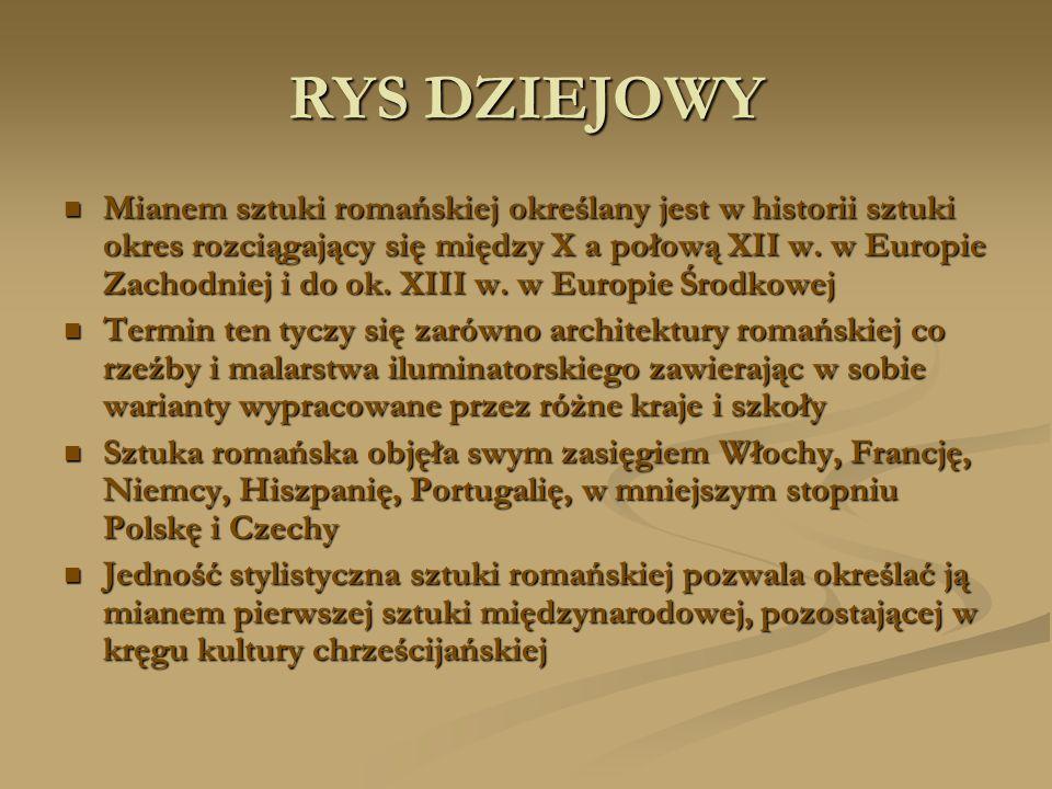 RYS DZIEJOWY Mianem sztuki romańskiej określany jest w historii sztuki okres rozciągający się między X a połową XII w. w Europie Zachodniej i do ok. X