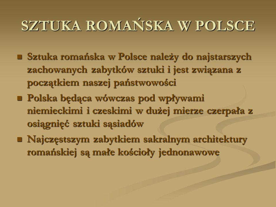 SZTUKA ROMAŃSKA W POLSCE Sztuka romańska w Polsce należy do najstarszych zachowanych zabytków sztuki i jest związana z początkiem naszej państwowości