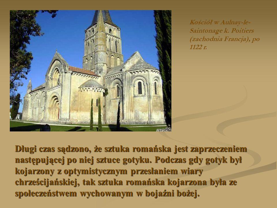 Kościół w Aulnay-le- Saintonage k. Poitiers (zachodnia Francja), po 1122 r. Długi czas sądzono, że sztuka romańska jest zaprzeczeniem następującej po