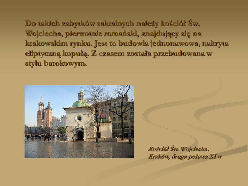 Do takich zabytków sakralnych należy kościół Św. Wojciecha, pierwotnie romański, znajdujący się na krakowskim rynku. Jest to budowla jednonawowa, nakr