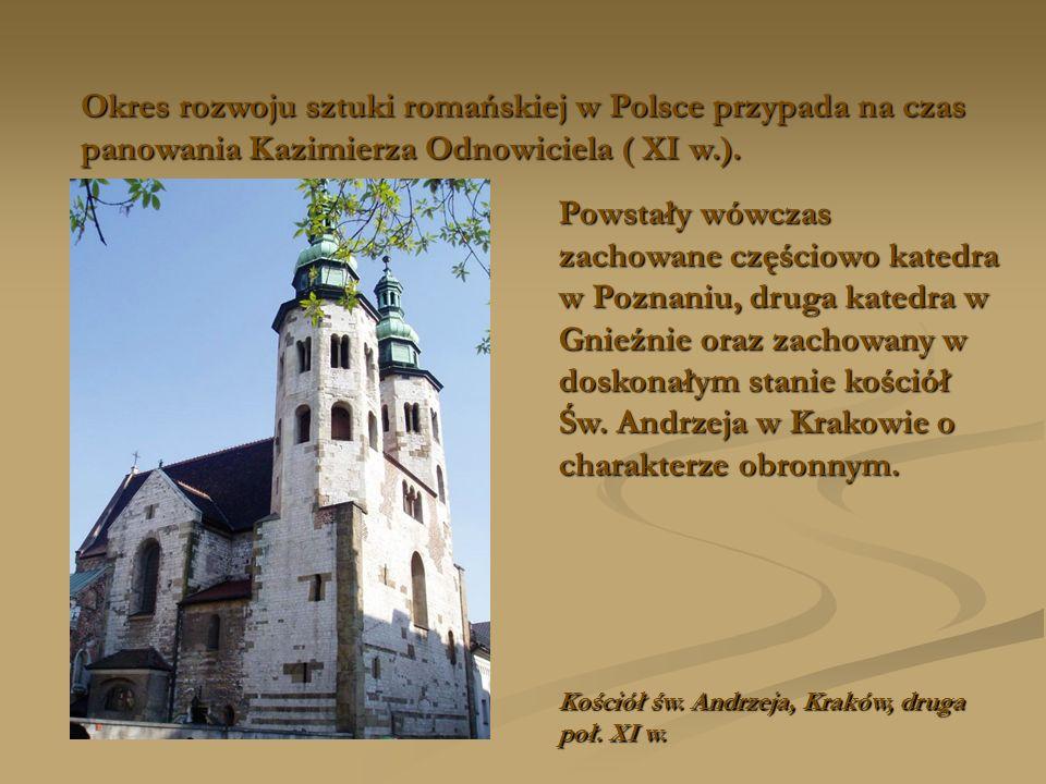 Okres rozwoju sztuki romańskiej w Polsce przypada na czas panowania Kazimierza Odnowiciela ( XI w.). Powstały wówczas zachowane częściowo katedra w Po