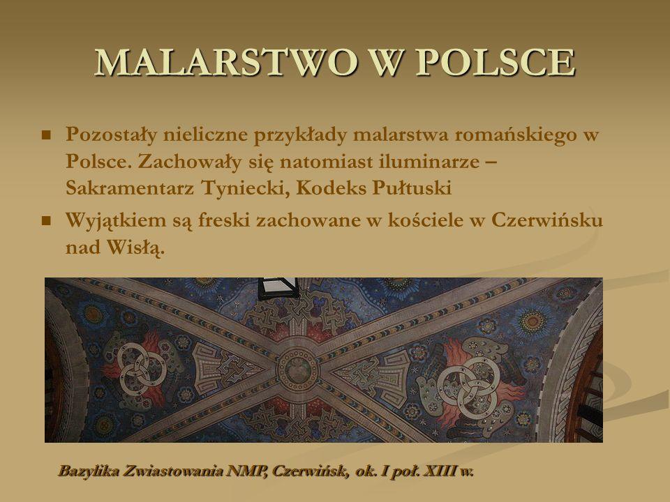MALARSTWO W POLSCE Pozostały nieliczne przykłady malarstwa romańskiego w Polsce. Zachowały się natomiast iluminarze – Sakramentarz Tyniecki, Kodeks Pu