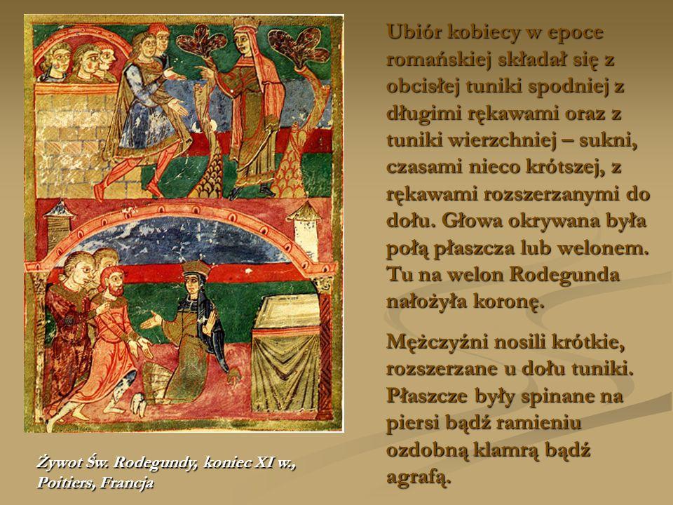 Żywot Św. Rodegundy, koniec XI w., Poitiers, Francja Ubiór kobiecy w epoce romańskiej składał się z obcisłej tuniki spodniej z długimi rękawami oraz z