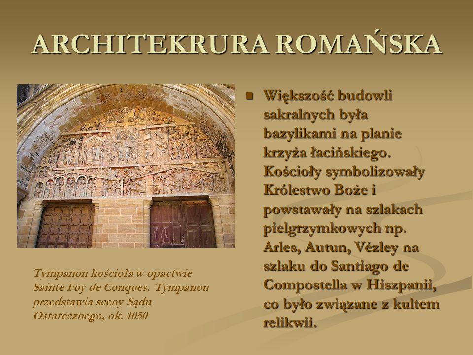 ARCHITEKRURA ROMAŃSKA Większość budowli sakralnych była bazylikami na planie krzyża łacińskiego. Kościoły symbolizowały Królestwo Boże i powstawały na