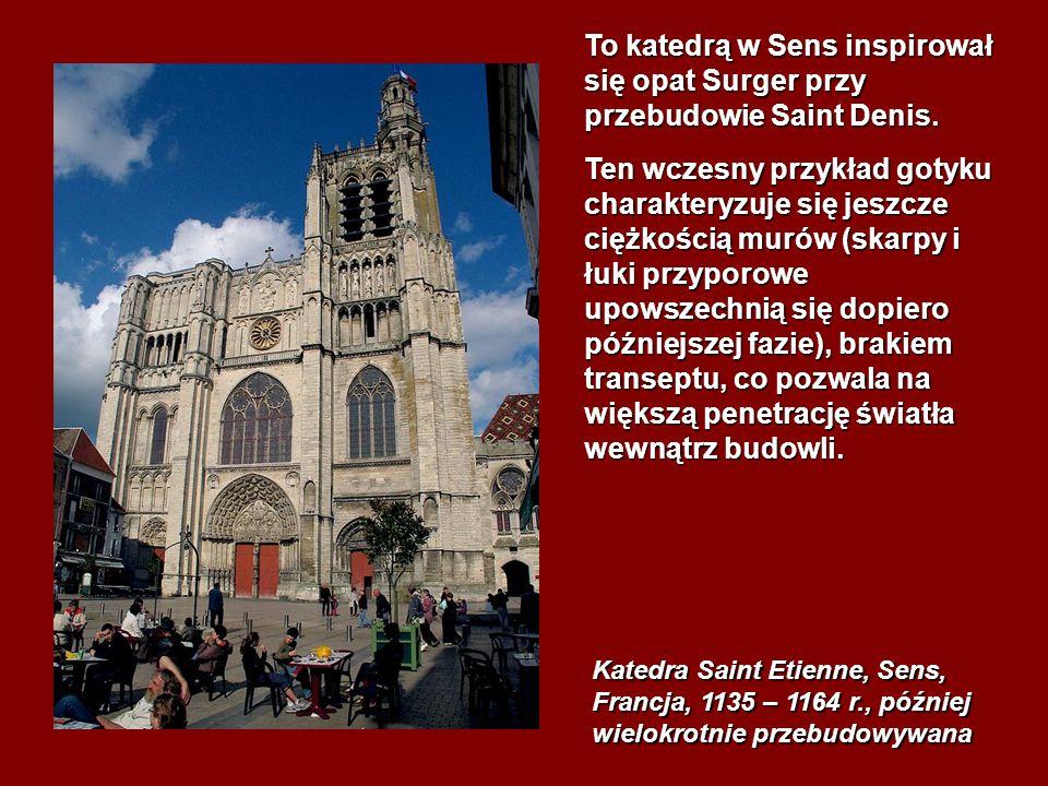 To katedrą w Sens inspirował się opat Surger przy przebudowie Saint Denis. Ten wczesny przykład gotyku charakteryzuje się jeszcze ciężkością murów (sk
