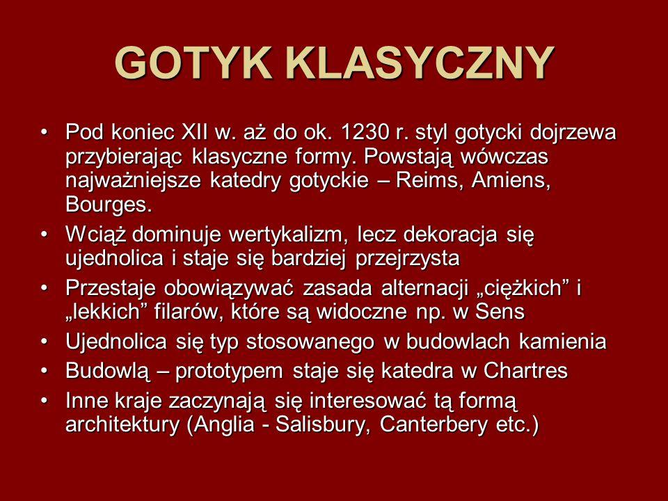 GOTYK KLASYCZNY Pod koniec XII w. aż do ok. 1230 r. styl gotycki dojrzewa przybierając klasyczne formy. Powstają wówczas najważniejsze katedry gotycki
