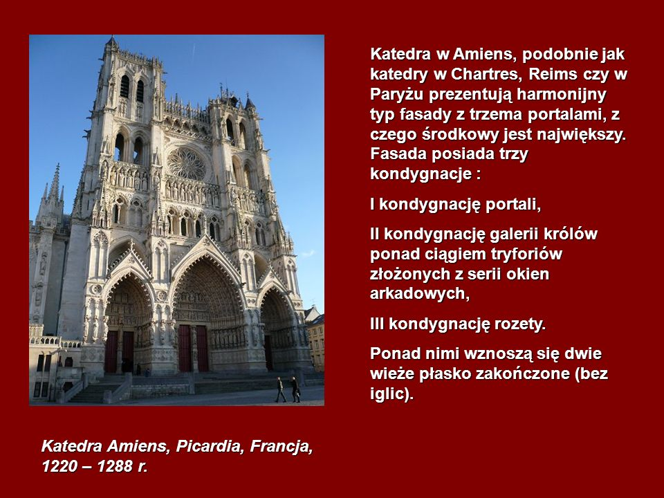 Katedra Amiens, Picardia, Francja, 1220 – 1288 r. Katedra w Amiens, podobnie jak katedry w Chartres, Reims czy w Paryżu prezentują harmonijny typ fasa