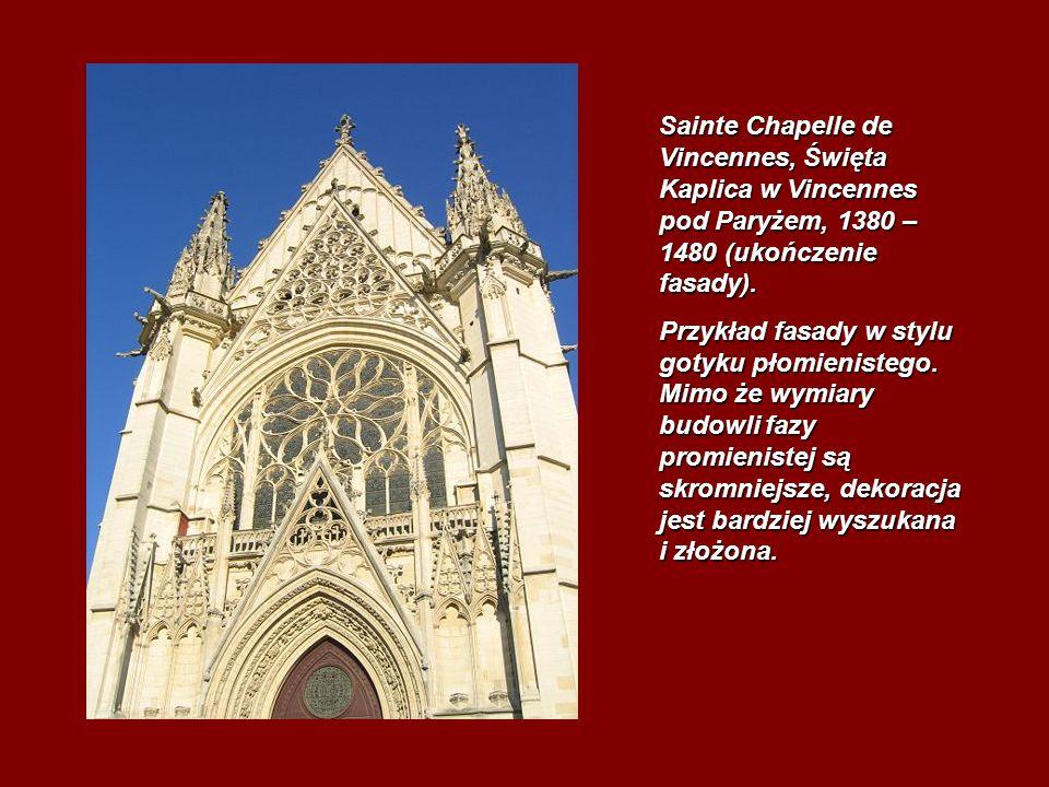 Sainte Chapelle de Vincennes, Święta Kaplica w Vincennes pod Paryżem, 1380 – 1480 (ukończenie fasady). Przykład fasady w stylu gotyku płomienistego. M