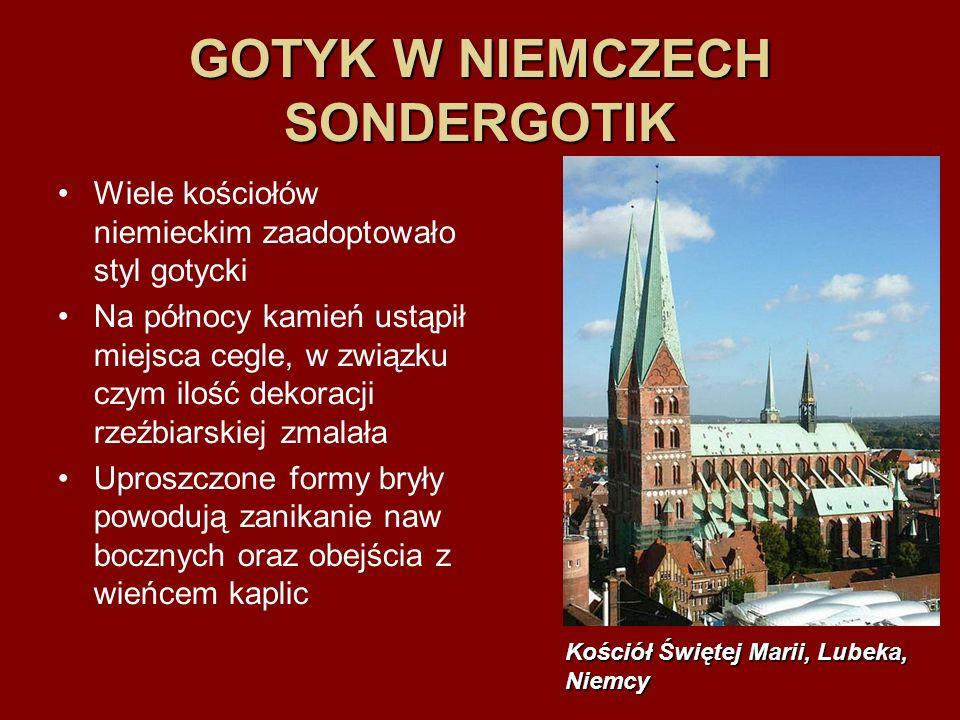 GOTYK W NIEMCZECH SONDERGOTIK Wiele kościołów niemieckim zaadoptowało styl gotycki Na północy kamień ustąpił miejsca cegle, w związku czym ilość dekor