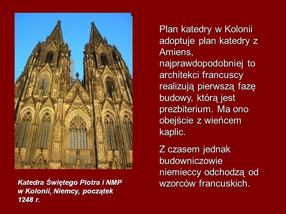 Katedra Świętego Piotra i NMP w Kolonii, Niemcy, początek 1248 r. Plan katedry w Kolonii adoptuje plan katedry z Amiens, najprawdopodobniej to archite