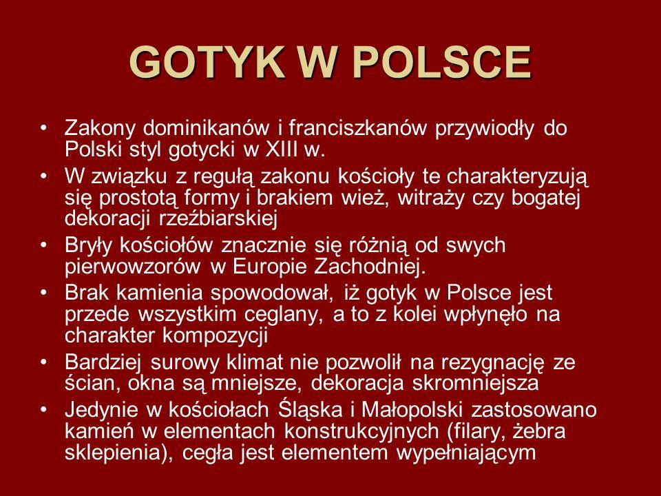 GOTYK W POLSCE Zakony dominikanów i franciszkanów przywiodły do Polski styl gotycki w XIII w. W związku z regułą zakonu kościoły te charakteryzują się
