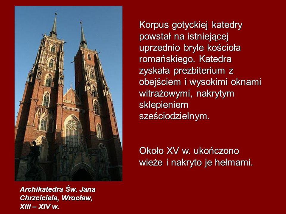 Archikatedra Św. Jana Chrzciciela, Wrocław, XIII – XIV w. Korpus gotyckiej katedry powstał na istniejącej uprzednio bryle kościoła romańskiego. Katedr