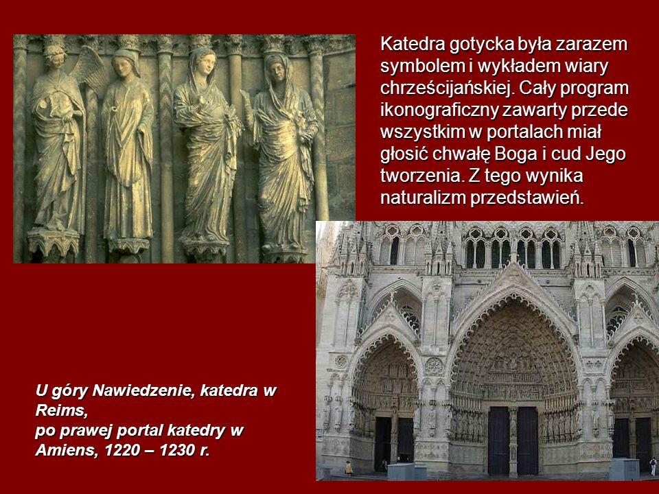 U góry Nawiedzenie, katedra w Reims, po prawej portal katedry w Amiens, 1220 – 1230 r. Katedra gotycka była zarazem symbolem i wykładem wiary chrześci