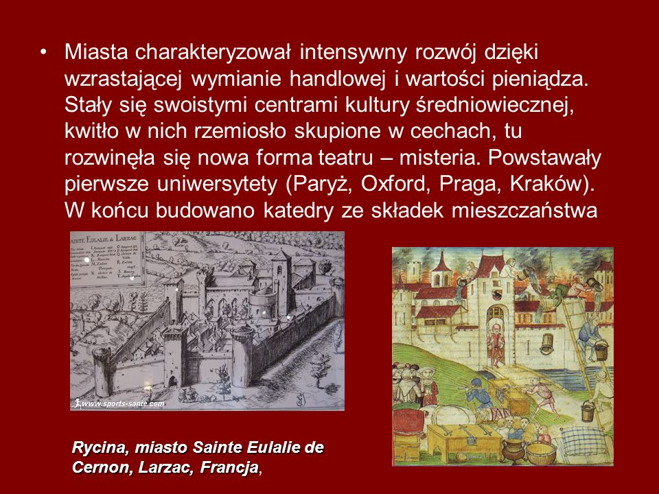 Miasta charakteryzował intensywny rozwój dzięki wzrastającej wymianie handlowej i wartości pieniądza. Stały się swoistymi centrami kultury średniowiec