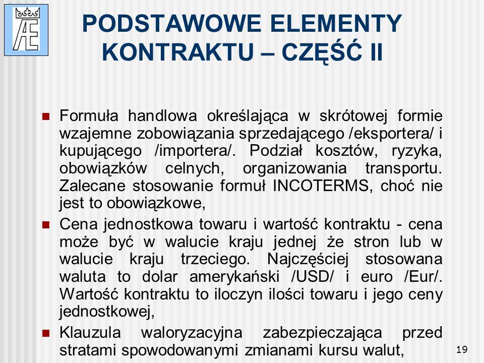 19 PODSTAWOWE ELEMENTY KONTRAKTU – CZĘŚĆ II Formuła handlowa określająca w skrótowej formie wzajemne zobowiązania sprzedającego /eksportera/ i kupując