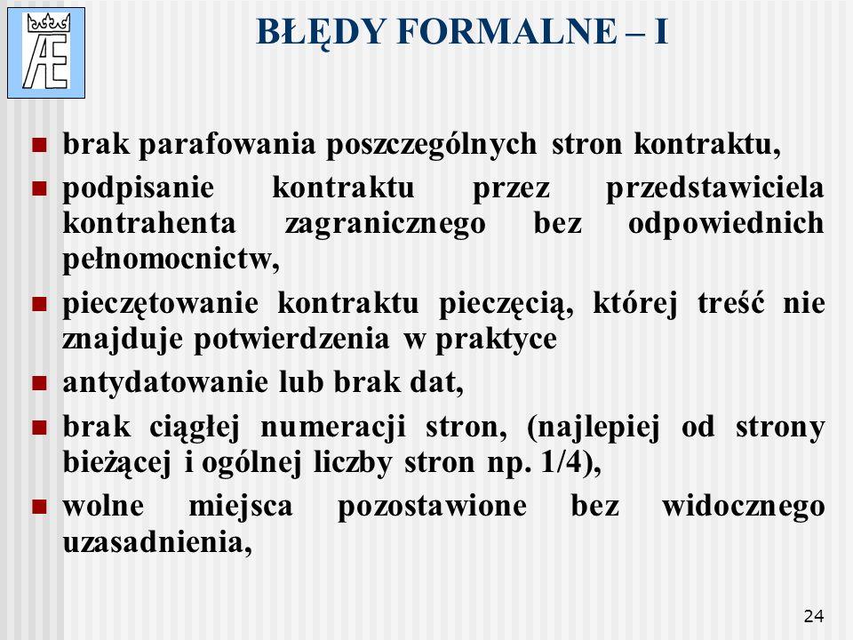 24 BŁĘDY FORMALNE – I brak parafowania poszczególnych stron kontraktu, podpisanie kontraktu przez przedstawiciela kontrahenta zagranicznego bez odpowi