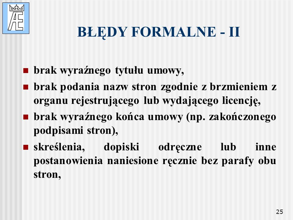 25 BŁĘDY FORMALNE - II brak wyraźnego tytułu umowy, brak podania nazw stron zgodnie z brzmieniem z organu rejestrującego lub wydającego licencję, brak