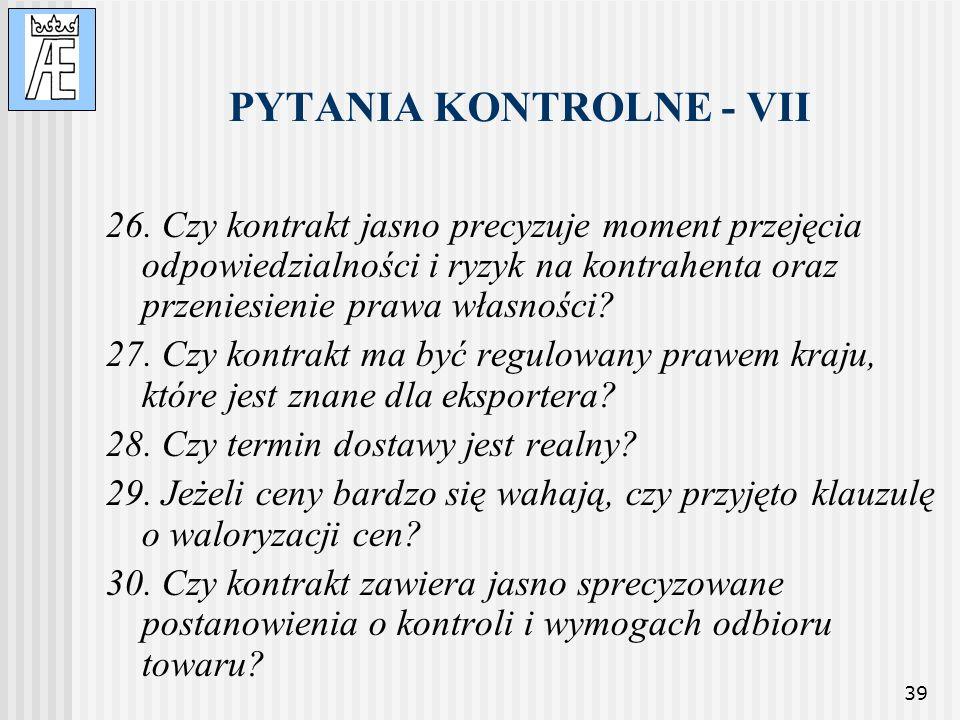 39 PYTANIA KONTROLNE - VII 26. Czy kontrakt jasno precyzuje moment przejęcia odpowiedzialności i ryzyk na kontrahenta oraz przeniesienie prawa własnoś