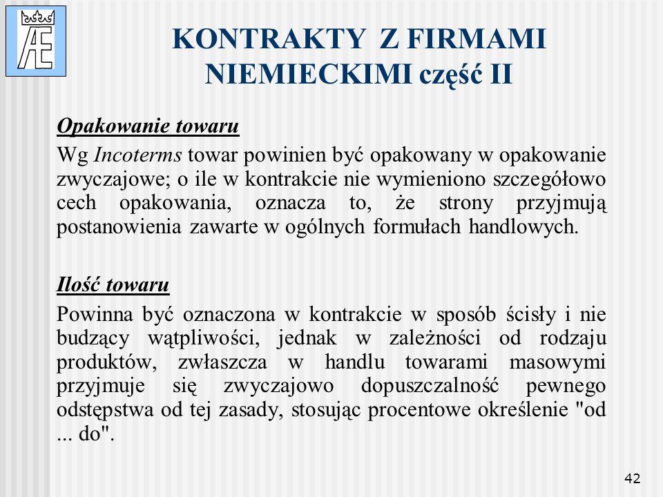42 KONTRAKTY Z FIRMAMI NIEMIECKIMI część II Opakowanie towaru Wg Incoterms towar powinien być opakowany w opakowanie zwyczajowe; o ile w kontrakcie ni