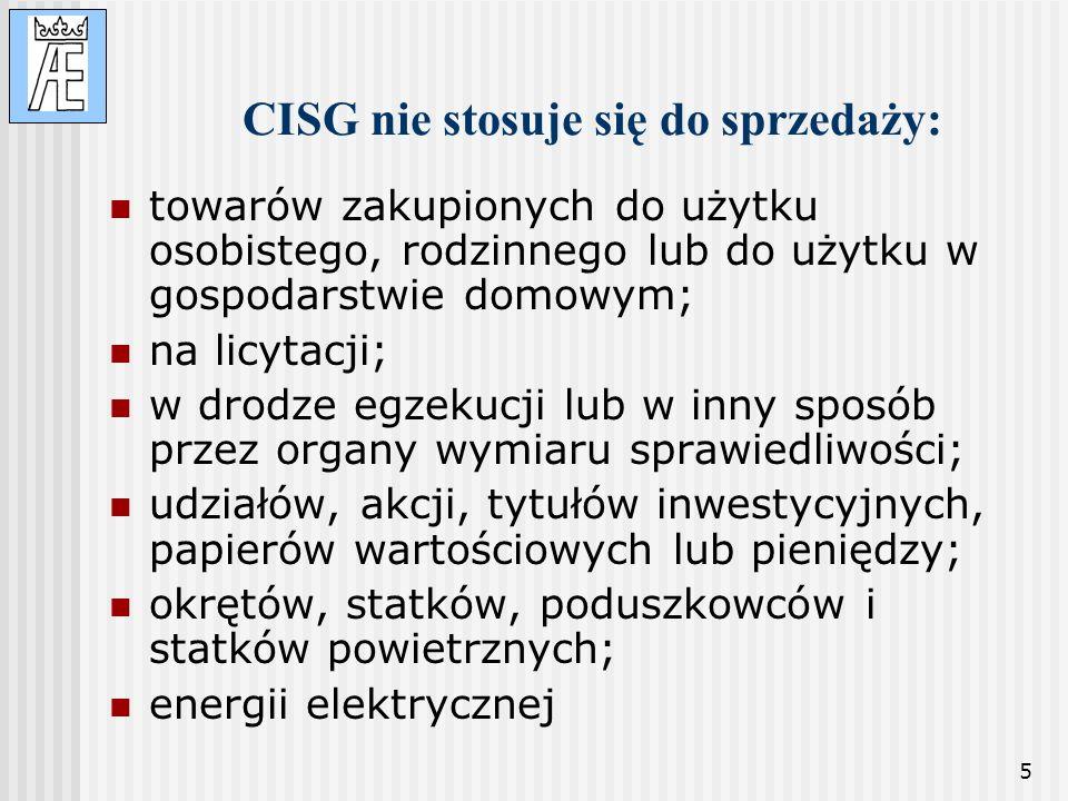 5 CISG nie stosuje się do sprzedaży: towarów zakupionych do użytku osobistego, rodzinnego lub do użytku w gospodarstwie domowym; na licytacji; w drodz