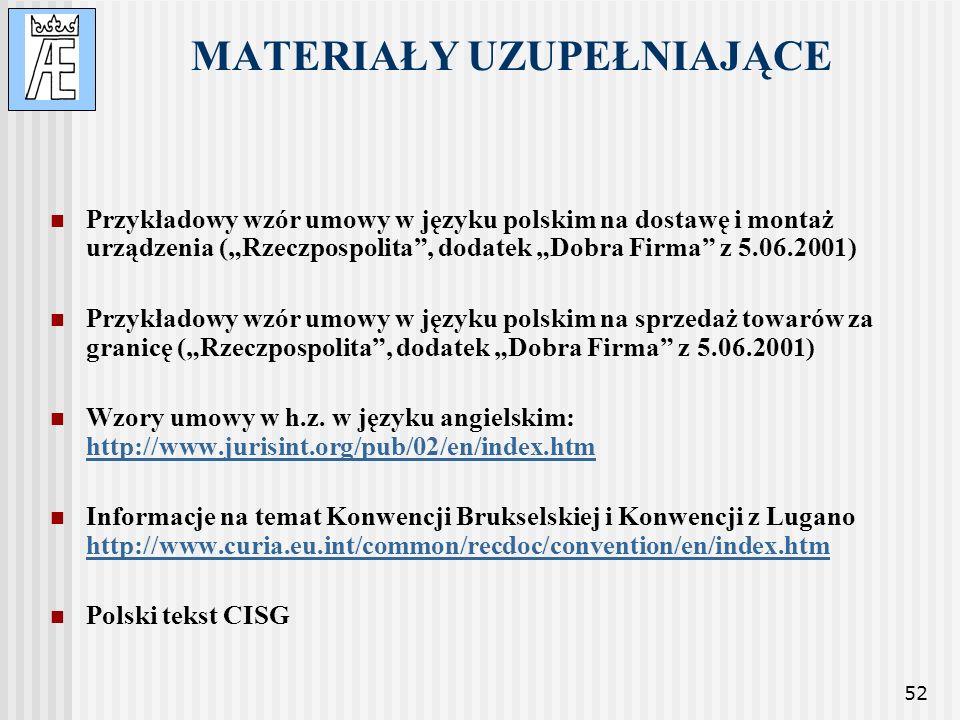 52 MATERIAŁY UZUPEŁNIAJĄCE Przykładowy wzór umowy w języku polskim na dostawę i montaż urządzenia (Rzeczpospolita, dodatek Dobra Firma z 5.06.2001) Pr